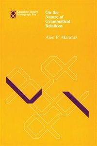 Book On the Nature of Grammatical Relations by Alec P. Marantz