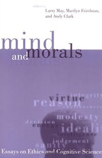 Book Mind and Morals: Essays on Ethics and Cognitive Science by Larry May