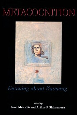 Book Metacognition: Knowing about Knowing by Janet Metcalfe