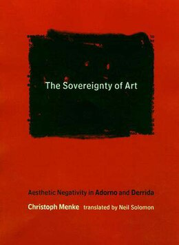 Book The Sovereignty of Art: Aesthetic Negativity in Adorno and Derrida by Thomas McCarthy