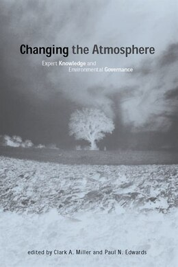 Book Changing the Atmosphere: Expert Knowledge and Environmental Governance by Clark A. Miller