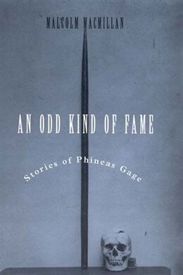 Book An Odd Kind of Fame: Stories of Phineas Gage by Malcolm Macmillan