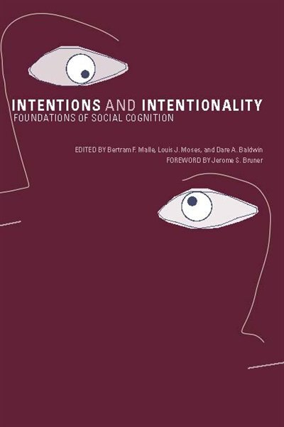 Intentions and Intentionality: Foundations of Social Cognition by Bertram F. Malle