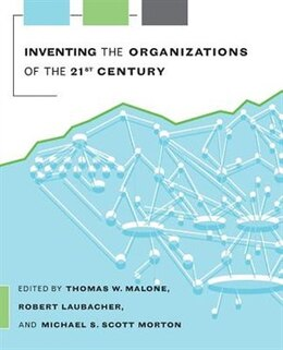 Book Inventing the Organizations of the 21st Century by Thomas W. Malone