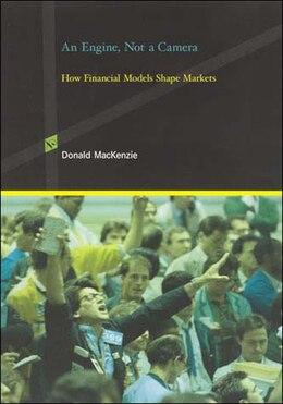 Book An Engine, Not a Camera: How Financial Models Shape Markets by Donald Mackenzie