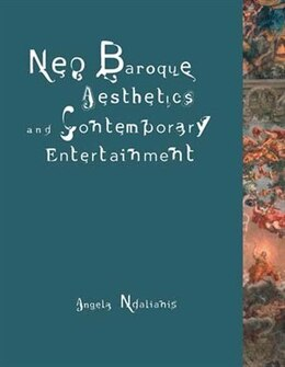 Book Neo-Baroque Aesthetics and Contemporary Entertainment by Angela Ndalianis