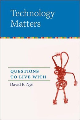 Book Technology Matters: Questions To Live With by David E. Nye