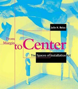 Book From Margin to Center: The Spaces of Installation Art by Julie H. Reiss