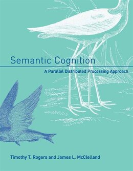 Book Semantic Cognition: A Parallel Distributed Processing Approach by Timothy T. Rogers