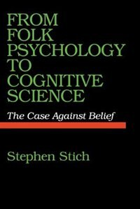 Book From Folk Psychology to Cognitive Science: The Case against Belief by Stephen Stich