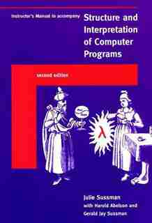 Instructor's Manual T/a Structure And Interpretation Of Computer Programs, Second Edition by Julie Sussman