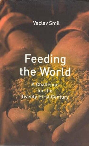 Feeding The World: A Challenge for the Twenty-First Century de Vaclav Smil