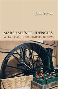 Book Marshall's Tendencies: What Can Economists Know? by John Sutton