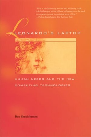 Leonardo's Laptop: Human Needs and the New Computing Technologies by Ben Shneiderman