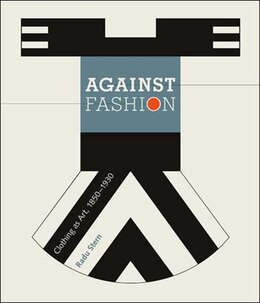 Book Against Fashion: Clothing as Art, 1850-1930 by Radu Stern