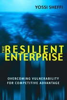 The Resilient Enterprise: Overcoming Vulnerability for Competitive Advantage