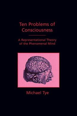 Book Ten Problems of Consciousness: A Representational Theory of the Phenomenal Mind by Michael Tye