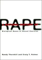 A Natural History of Rape: Biological Bases of Sexual Coercion