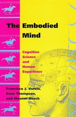 Book The Embodied Mind: Cognitive Science and Human Experience by Francisco J. Varela