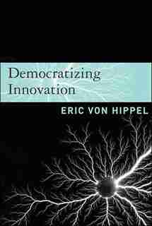 Democratizing Innovation by Eric Von Hippel