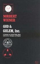 God & Golem, Inc.: A Comment on Certain Points where Cybernetics Impinges on Religion