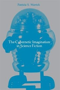Book The Cybernetic Imagination in Science Fiction by Patricia S. Warrick