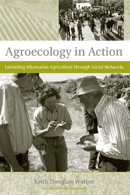 Book Agroecology in Action: Extending Alternative Agriculture through Social Networks by Keith Douglass Warner