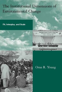 Book The Institutional Dimensions of Environmental Change: Fit, Interplay, and Scale by Oran R. Young