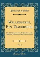 Wallenstein, Ein Trauerspiel, Vol. 1: Edited, With Introduction, English Notes, and an Appendix…