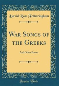 War Songs of the Greeks: And Other Poems (Classic Reprint)