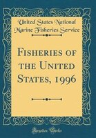 Fisheries of the United States, 1996 (Classic Reprint)