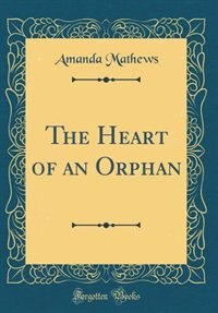 The Heart of an Orphan (Classic Reprint) by Amanda Mathews