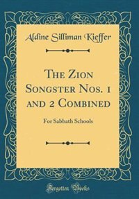 The Zion Songster Nos. 1 and 2 Combined: For Sabbath Schools (Classic Reprint) by Aldine Silliman Kieffer