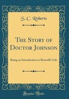 The Story of Doctor Johnson: Being an Introduction to Boswell's Life (Classic Reprint)