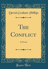 The Conflict: A Novel (Classic Reprint) by David Graham Phillips