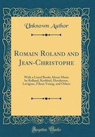 Romain Roland and Jean-Christophe: With a Listof Books About Music by Rolland, Krehbiel, Henderson…