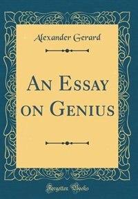 An Essay on Genius (Classic Reprint) by Alexander Gerard