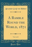 A Ramble Round the World, 1871, Vol. 2 of 2 (Classic Reprint)