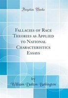 Fallacies of Race Theories as Applied to National Characteristics Essays (Classic Reprint)
