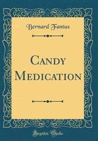 Candy Medication (Classic Reprint) by Bernard Fantus