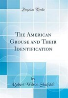 The American Grouse and Their Identification (Classic Reprint)