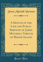 A Sketch of the Life and Public Services of James Mitchell Varnum of Rhode Island (Classic Reprint)
