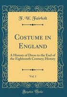 Costume in England, Vol. 1: A History of Dress to the End of the Eighteenth Century; History…