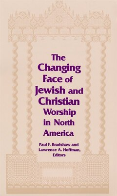 Book The Changing Face Of Jewish And Christian Worship In North America by Paul F. Bradshaw
