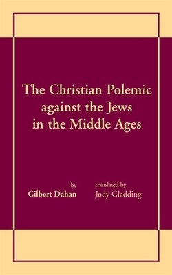 Book Christian Polemic Against The Jews In The Middle Ages by GILBERT DAHAN