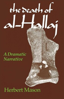 Book The Death Of Al-hallaj: A Dramatic Narrative by Herbert Mason