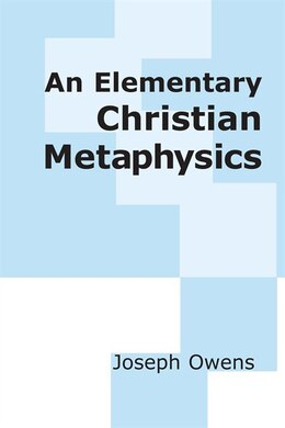 Book An Elementary Christian Metaphysics: Philosophy by Joseph Owens