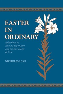 Book Easter In Ordinary: Reflections On Human Experience And The Knowledge Of God by Nicholas Lash