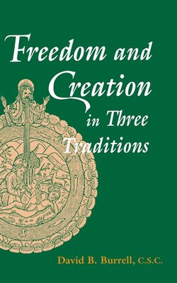 Book Freedom and Creation in Three Traditions by David Burrell