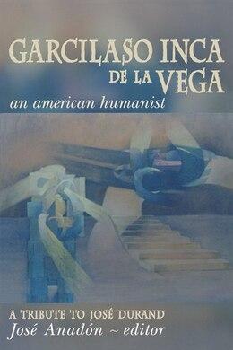 Book Garcilaso Inca De La Vega: An American Humanist, A Tribute To José Durand by Jose Anadon